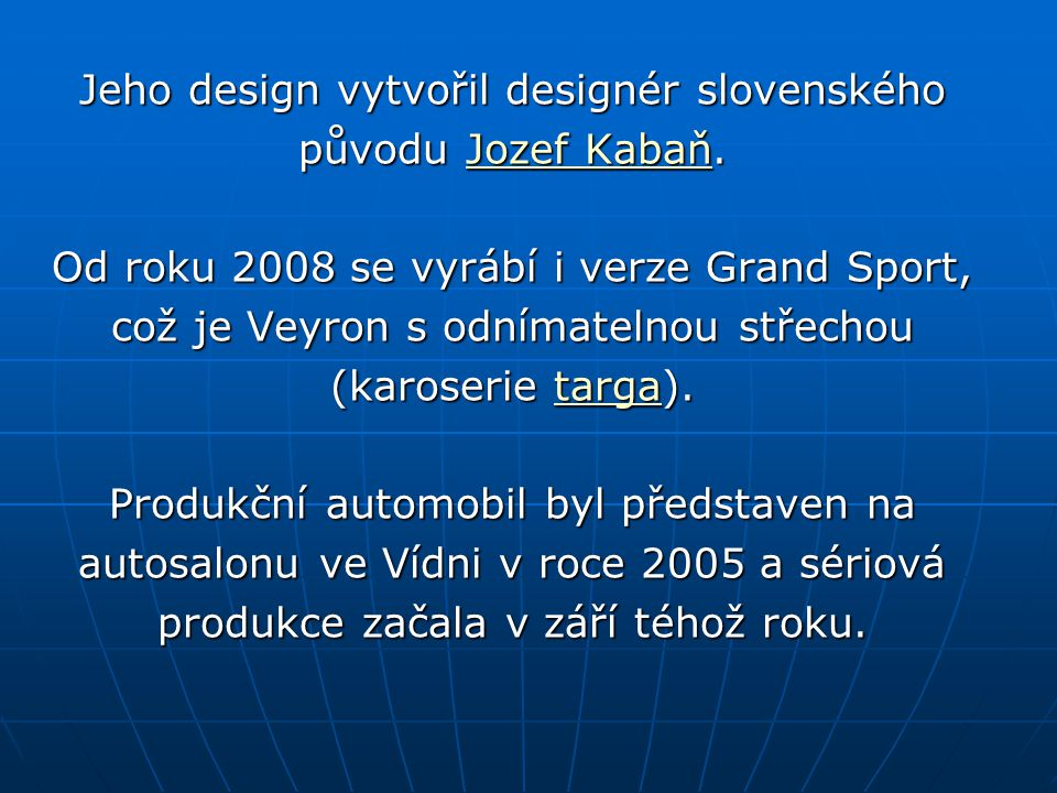 Bugatti Veyron je nejvýkonnější sériově vyráběný automobil na světě. sériově vyráběnýautomobilsériově vyráběnýautomobil Je pojmenován podle automobilo
