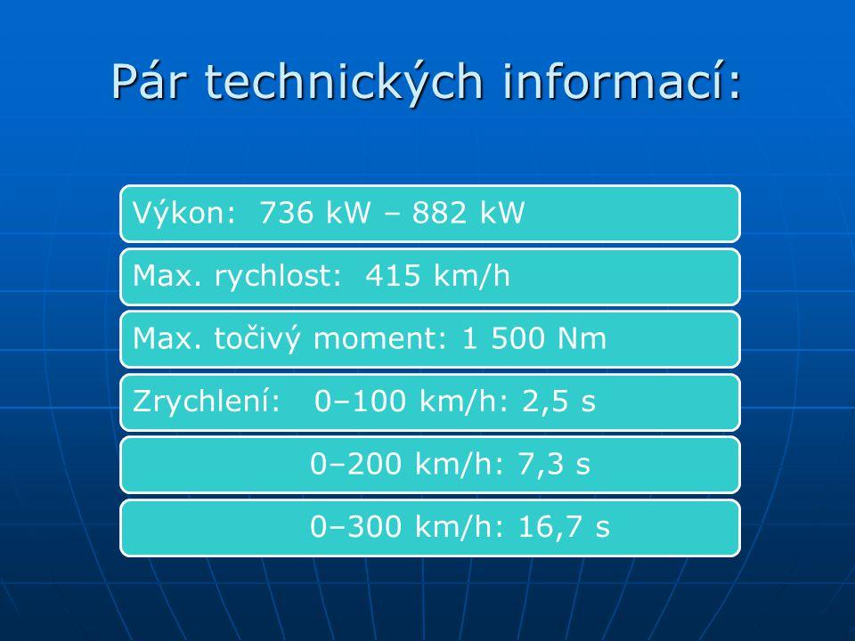Pár technických informací: Výkon: 736 kW – 882 kWMax.