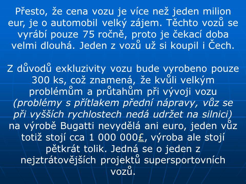 Rekordní hodnoty se týkají také spotřeby a ceny. Ve městě má Bugatti Veyron spotřebovat 40,4 l/100 km, mimo město 14,7 l/100 km, kombinovaná spotřeba