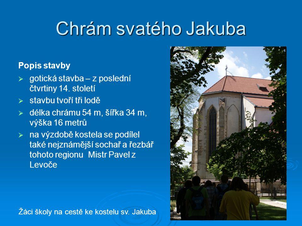 Chrám svatého Jakuba Popis stavby   gotická stavba – z poslední čtvrtiny 14. století   stavbu tvoří tři lodě   délka chrámu 54 m, šířka 34 m, vý