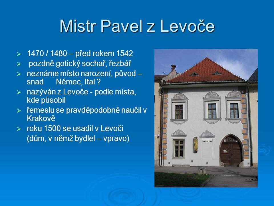 Mistr Pavel z Levoče   1470 / 1480 – před rokem 1542   pozdně gotický sochař, řezbář   neznáme místo narození, původ – snad Němec, Ital ?   na