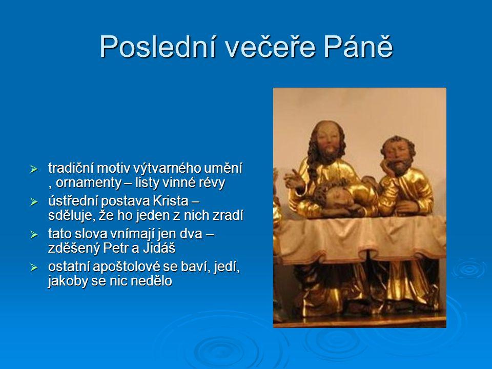 Poslední večeře Páně  tradiční motiv výtvarného umění, ornamenty – listy vinné révy  ústřední postava Krista – sděluje, že ho jeden z nich zradí  t