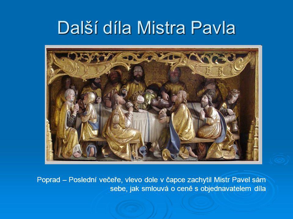 Další díla Mistra Pavla Poprad – Poslední večeře, vlevo dole v čapce zachytil Mistr Pavel sám sebe, jak smlouvá o ceně s objednavatelem díla