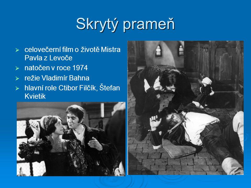 Skrytý prameň   celovečerní film o životě Mistra Pavla z Levoče   natočen v roce 1974   režie Vladimír Bahna   hlavní role Ctibor Filčík, Štef