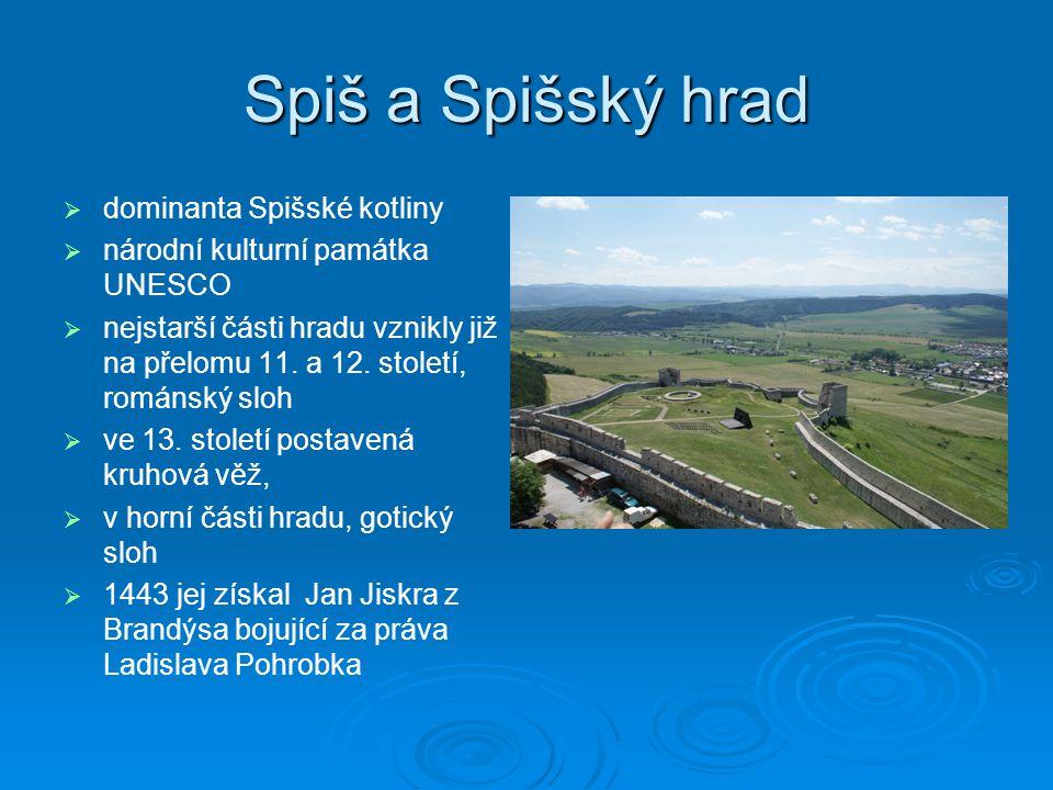 Spiš a Spišský hrad   dominanta Spišské kotliny   národní kulturní památka UNESCO   nejstarší části hradu vznikly již na přelomu 11. a 12. stole