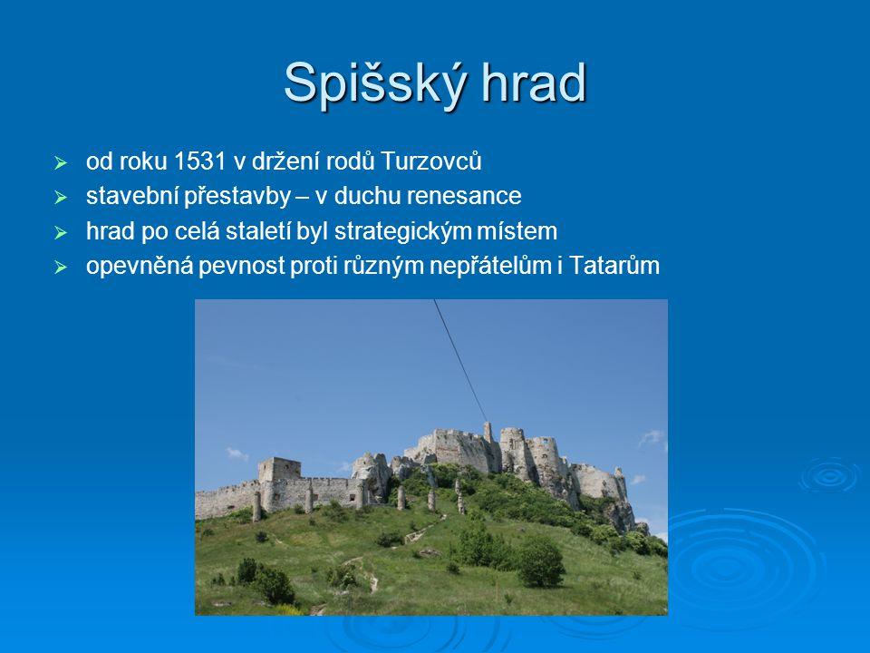 Spišský hrad   od roku 1531 v držení rodů Turzovců   stavební přestavby – v duchu renesance   hrad po celá staletí byl strategickým místem   o
