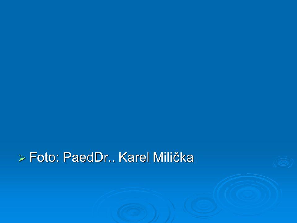  Foto: PaedDr.. Karel Milička