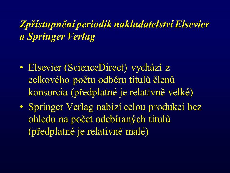 Zpřístupnění periodik nakladatelství Elsevier a Springer Verlag Elsevier (ScienceDirect) vychází z celkového počtu odběru titulů členů konsorcia (předplatné je relativně velké) Springer Verlag nabízí celou produkci bez ohledu na počet odebíraných titulů (předplatné je relativně malé)