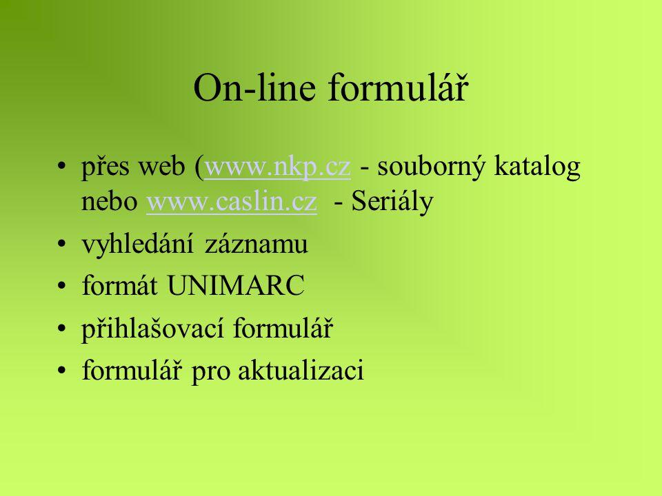 On-line formulář přes web (www.nkp.cz - souborný katalog nebo www.caslin.cz - Seriálywww.nkp.czwww.caslin.cz vyhledání záznamu formát UNIMARC přihlašovací formulář formulář pro aktualizaci