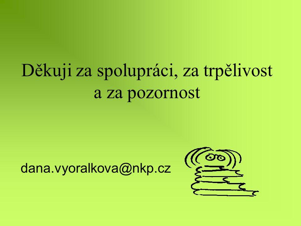 Děkuji za spolupráci, za trpělivost a za pozornost dana.vyoralkova@nkp.cz