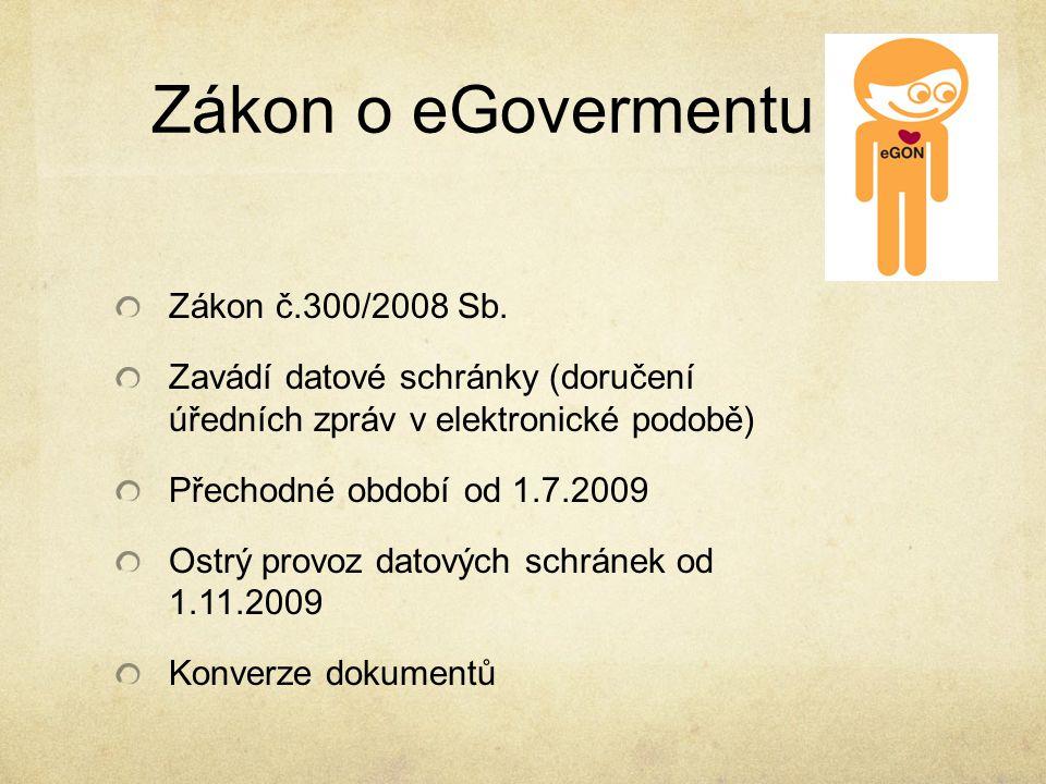 Zákon o eGovermentu Zákon č.300/2008 Sb. Zavádí datové schránky (doručení úředních zpráv v elektronické podobě) Přechodné období od 1.7.2009 Ostrý pro