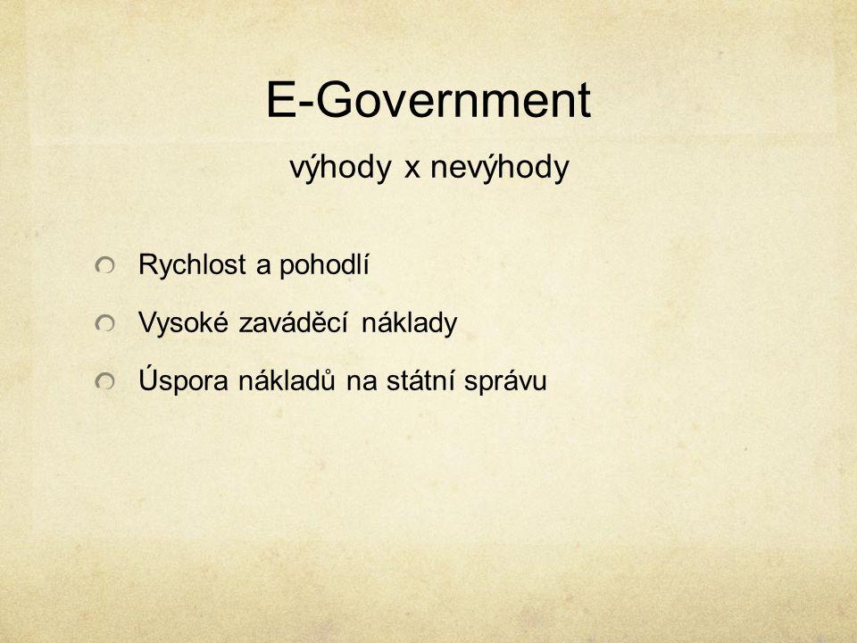 E-Government výhody x nevýhody Rychlost a pohodlí Vysoké zaváděcí náklady Úspora nákladů na státní správu