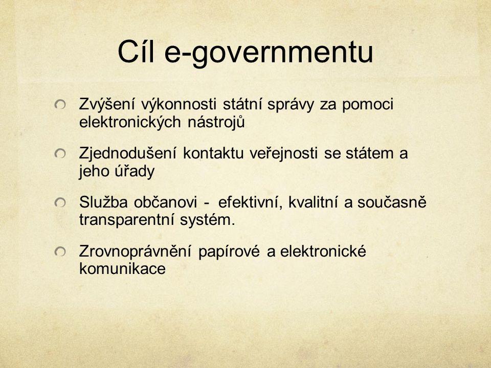 Cíl e-governmentu Zvýšení výkonnosti státní správy za pomoci elektronických nástrojů Zjednodušení kontaktu veřejnosti se státem a jeho úřady Služba ob