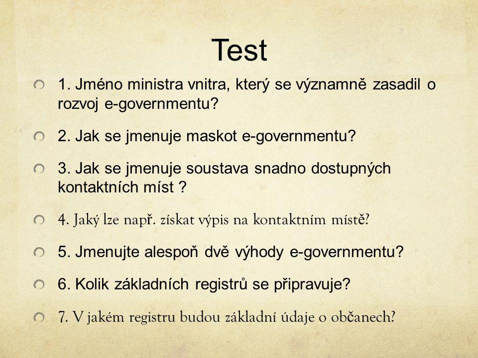 Test 1. Jméno ministra vnitra, který se významně zasadil o rozvoj e-governmentu? 2. Jak se jmenuje maskot e-governmentu? 3. Jak se jmenuje soustava sn