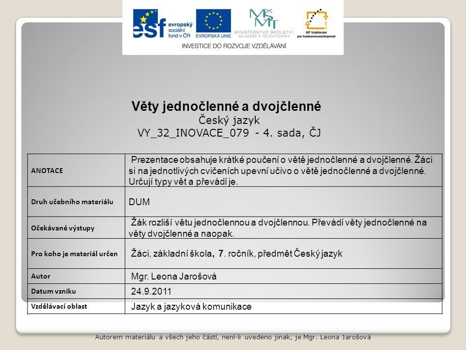 Autorem materiálu a všech jeho částí, není-li uvedeno jinak, je Mgr. Leona Jarošová ANOTACE Prezentace obsahuje krátké poučení o větě jednočlenné a dv