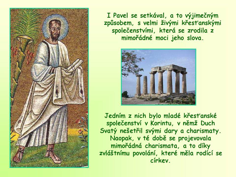 I Pavel se setkával, a to výjimečným způsobem, s velmi živými křesťanskými společenstvími, která se zrodila z mimořádné moci jeho slova.