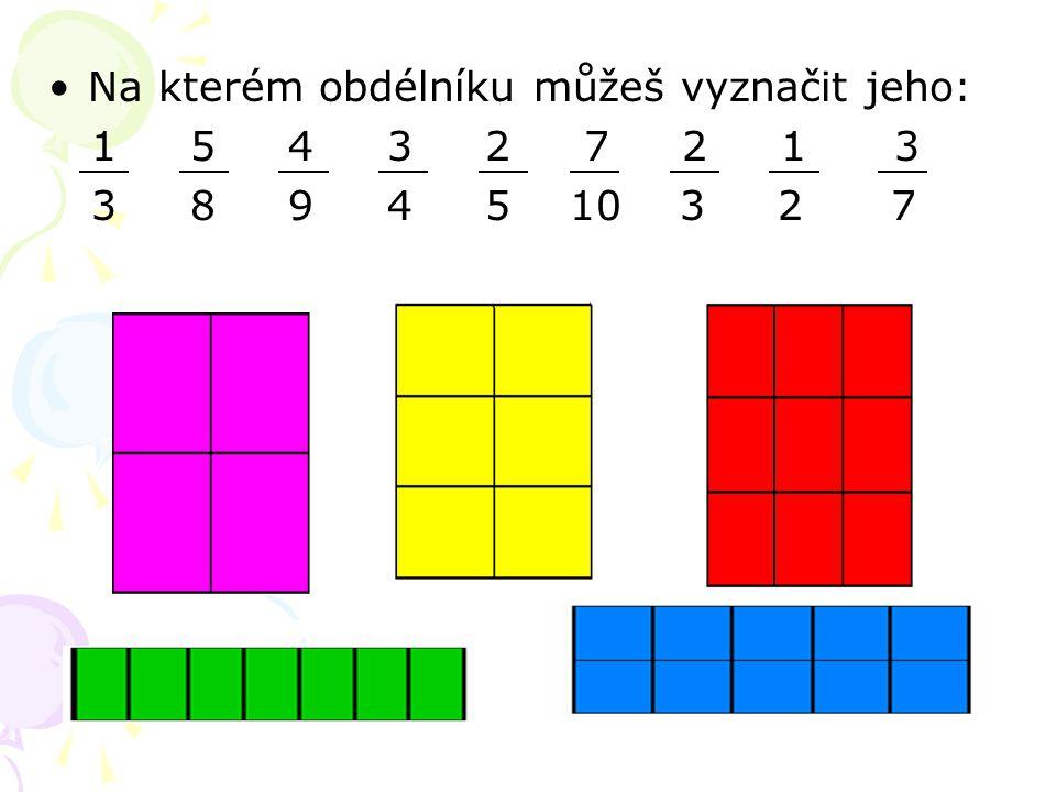 Na kterém obdélníku můžeš vyznačit jeho: 1 5 4 3 2 7 2 1 3 3 8 9 4 5 10 3 2 7