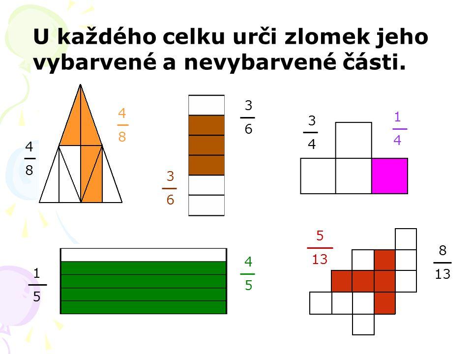 U každého celku urči zlomek jeho vybarvené a nevybarvené části. 4848 4848 3636 3636 3434 1414 1515 4545 8 13 5 13