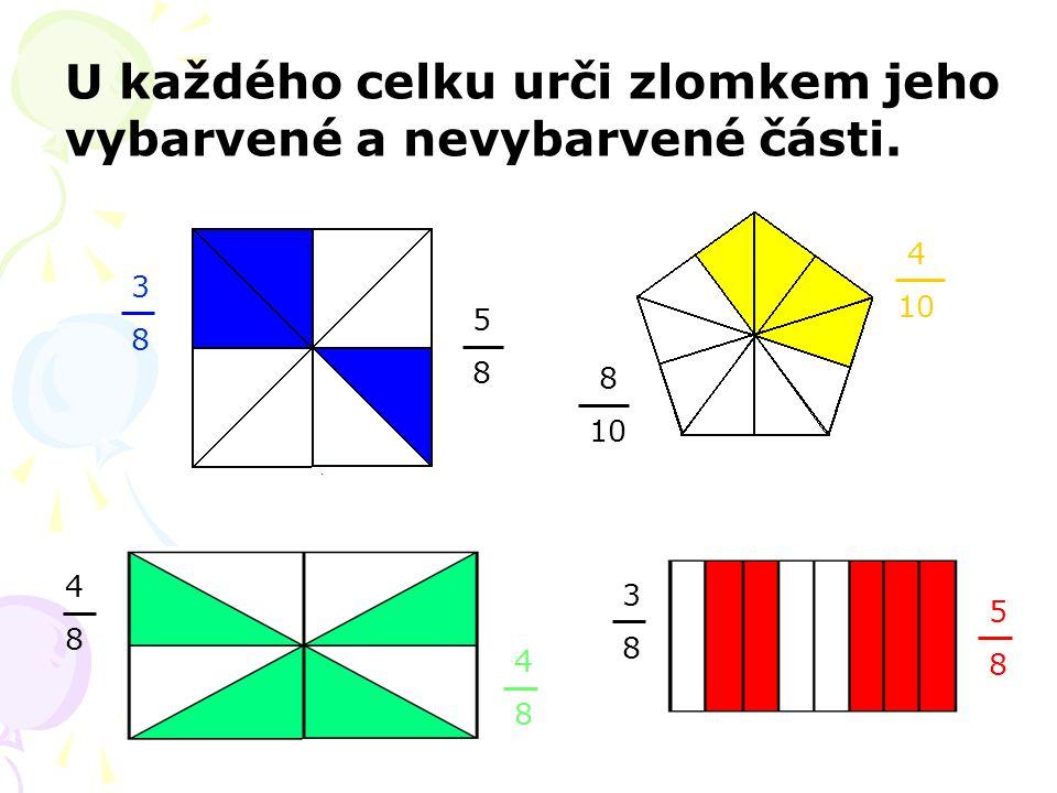 U každého celku urči zlomkem jeho vybarvené a nevybarvené části. 3838 5858 8 10 4 10 4848 4848 3838 5858