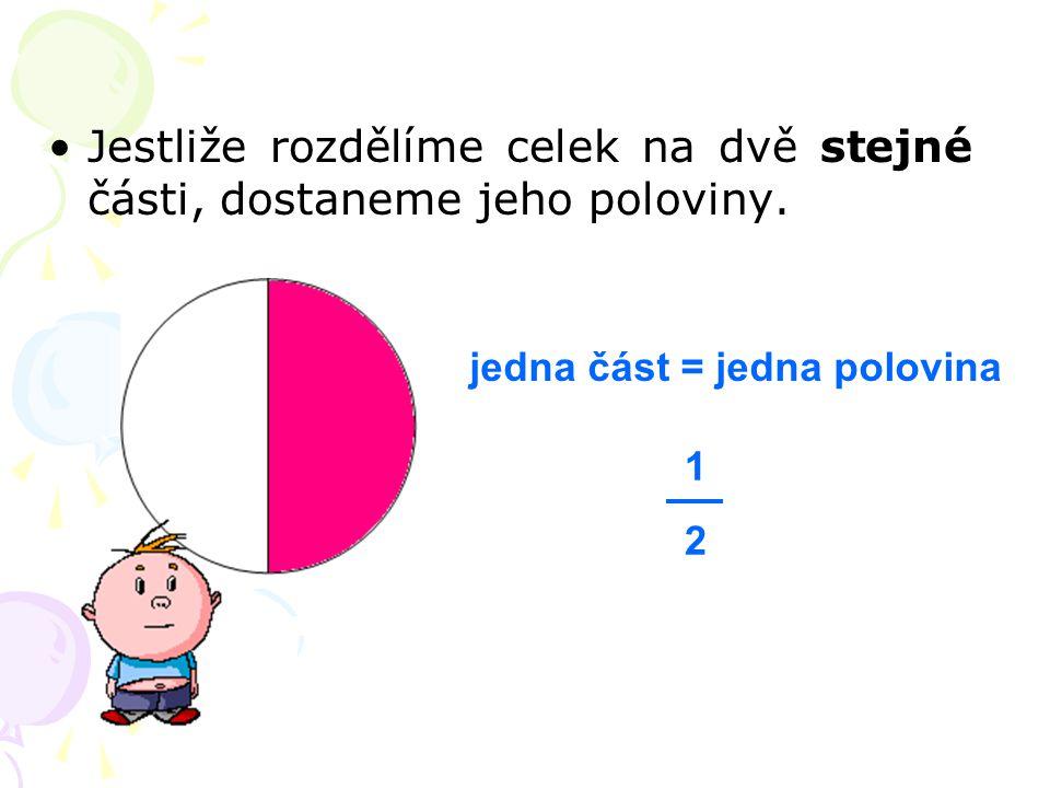 Jestliže rozdělíme celek na dvě stejné části, dostaneme jeho poloviny. jedna část = jedna polovina 1212