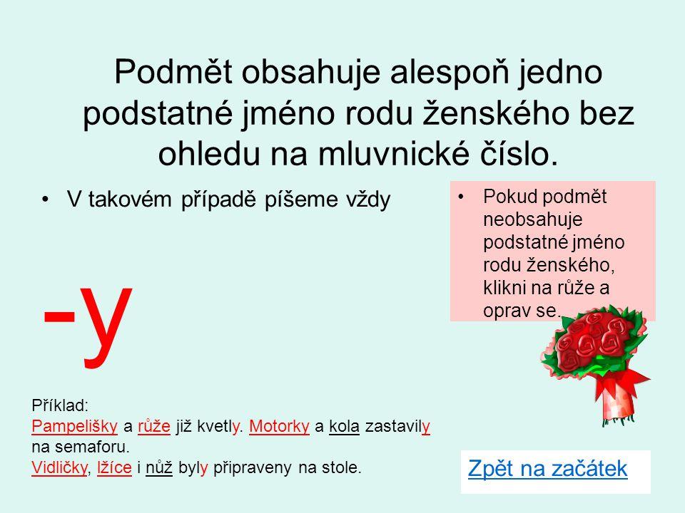V takovém případě píšeme vždy -y Pokud podmět neobsahuje podstatné jméno rodu ženského, klikni na růže a oprav se.Pokud podmět neobsahuje podstatné jméno rodu ženského, klikni na růže a oprav se.