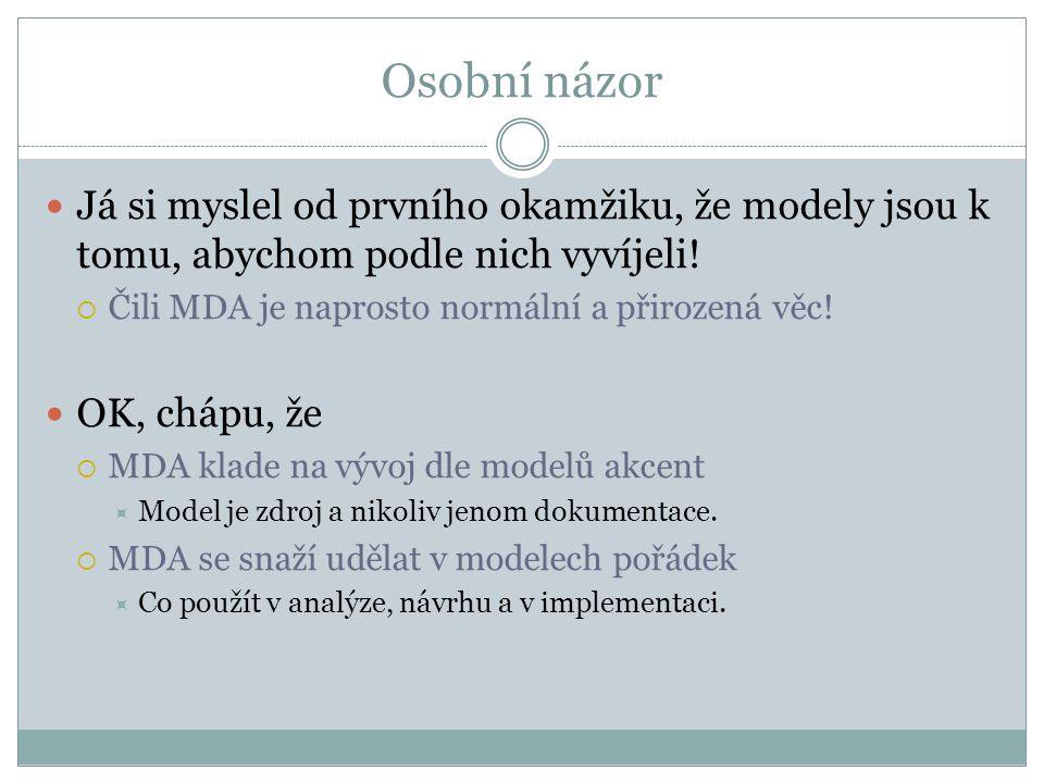 Osobní názor Já si myslel od prvního okamžiku, že modely jsou k tomu, abychom podle nich vyvíjeli.