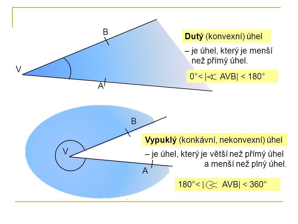 V B 0°< | AVB| < 180° Dutý (konvexní) úhel A 180°< | AVB| < 360° Vypuklý (konkávní, nekonvexní) úhel V B A – je úhel, který je menší než přímý úhel. –