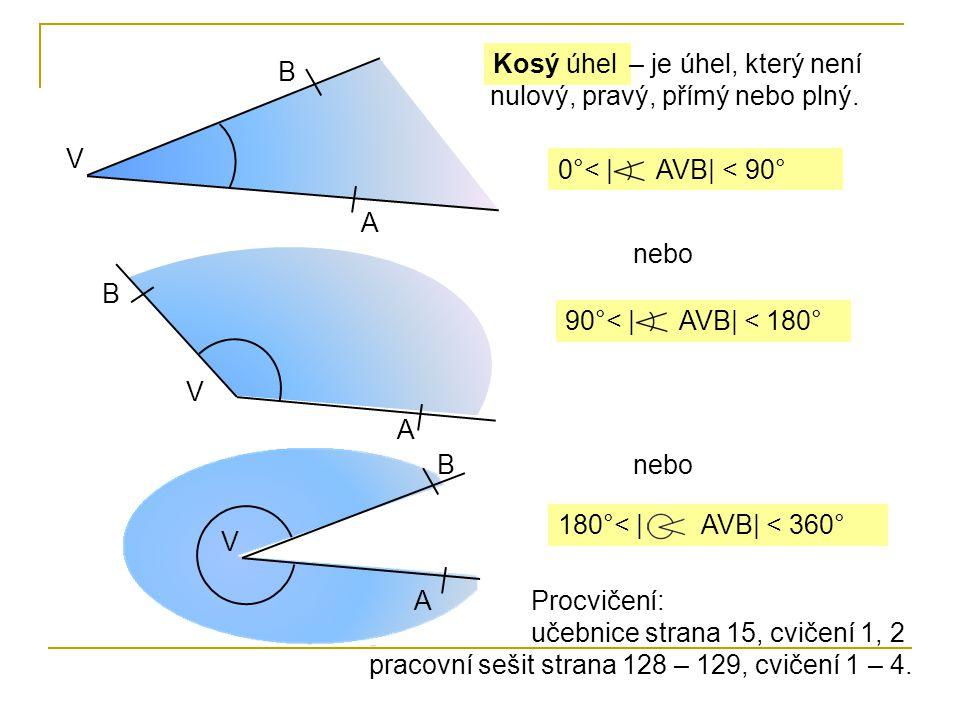 V B 0°< | AVB| < 90° Kosý úhel A – je úhel, který není nulový, pravý, přímý nebo plný. V B 90°< | AVB| < 180° A nebo 180°< | AVB| < 360° V B A nebo Pr