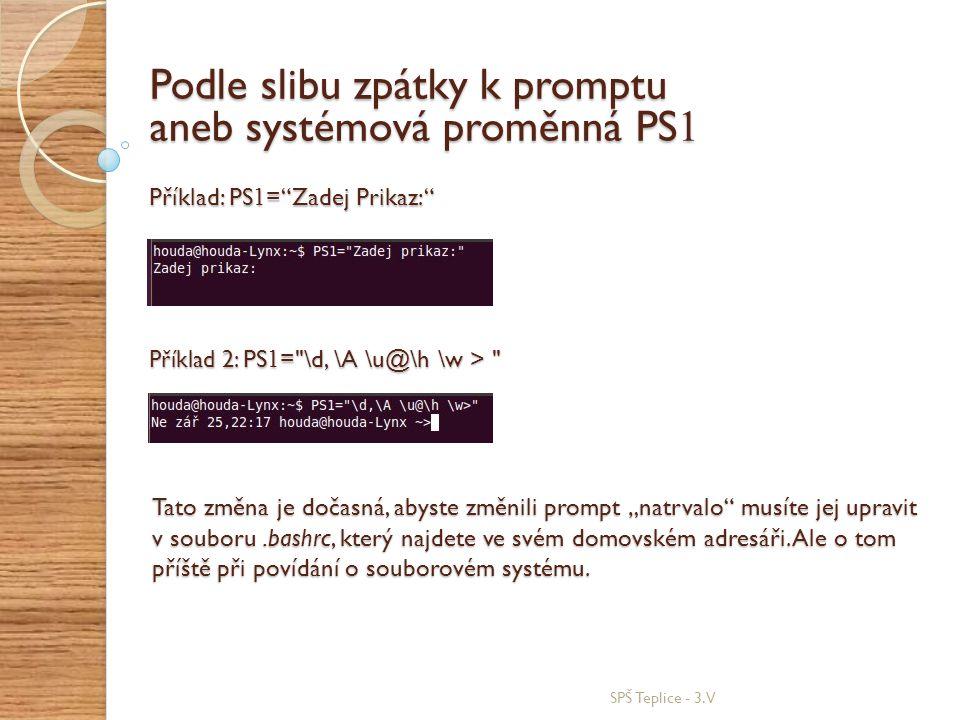 """SPŠ Teplice - 3.V Podle slibu zpátky k promptu aneb systémová proměnná PS 1 Příklad: PS 1 =""""Zadej Prikaz:"""" Příklad 2: PS 1 ="""