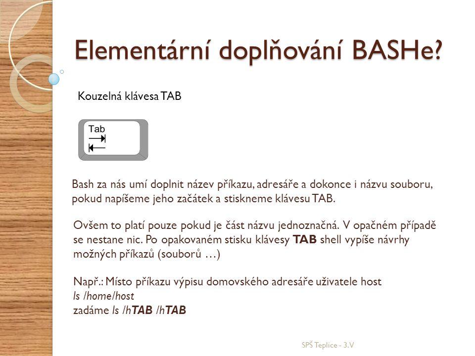 SPŠ Teplice - 3.V Elementární doplňování BASHe? Kouzelná klávesa TAB Ovšem to platí pouze pokud je část názvu jednoznačná. V opačném případě se nestan