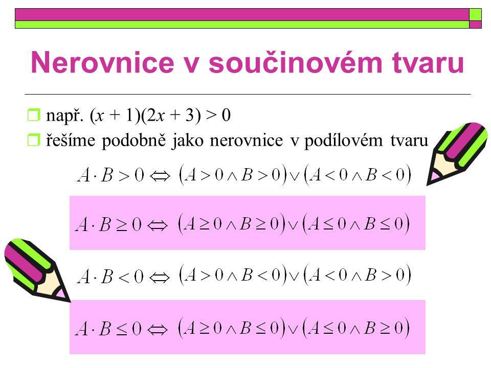 Nerovnice v součinovém tvaru  např. (x + 1)(2x + 3) > 0  řešíme podobně jako nerovnice v podílovém tvaru