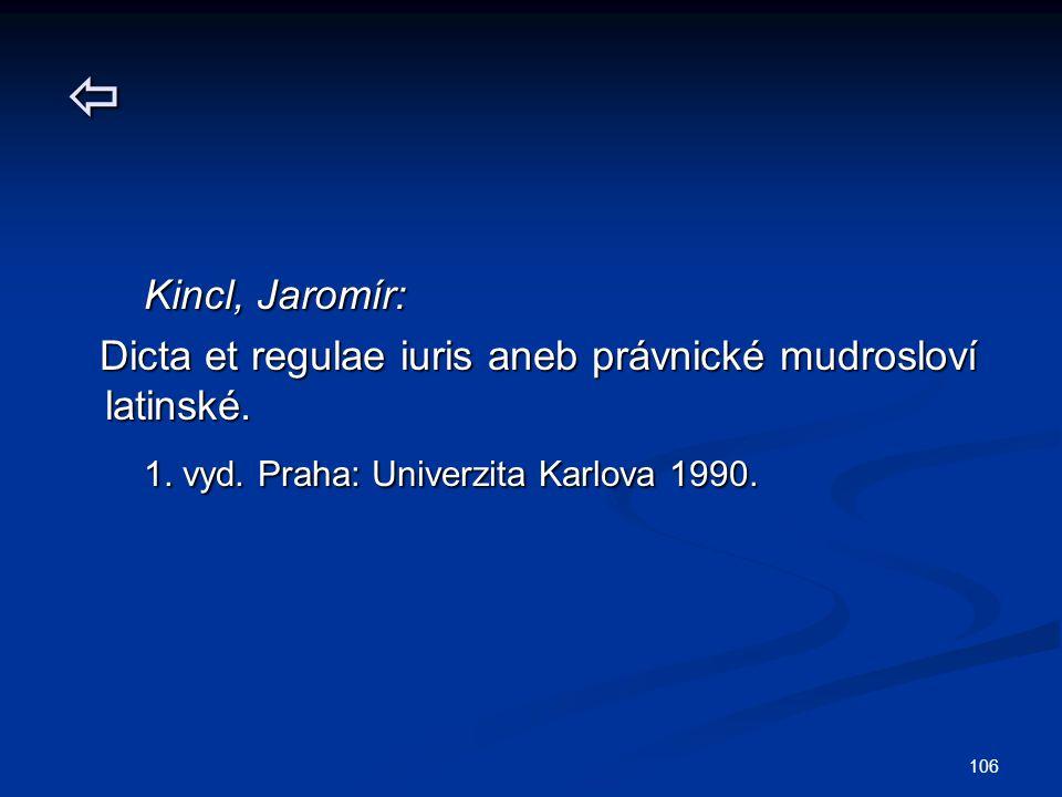 106  Kincl, Jaromír: Kincl, Jaromír: Dicta et regulae iuris aneb právnické mudrosloví latinské. Dicta et regulae iuris aneb právnické mudrosloví lati