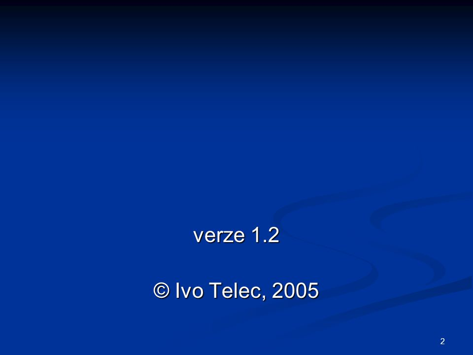 2 verze 1.2 © Ivo Telec, 2005