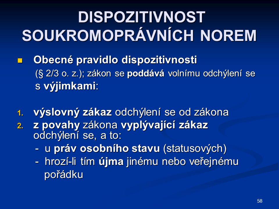 58 DISPOZITIVNOST SOUKROMOPRÁVNÍCH NOREM DISPOZITIVNOST SOUKROMOPRÁVNÍCH NOREM Obecné pravidlo dispozitivnosti Obecné pravidlo dispozitivnosti (§ 2/3