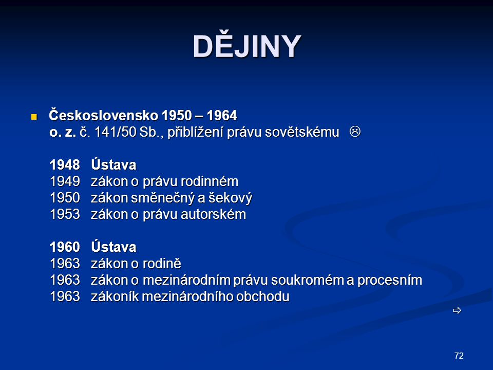 72 DĚJINY Československo 1950 – 1964 Československo 1950 – 1964 o. z. č. 141/50 Sb., přiblížení právu sovětskému  o. z. č. 141/50 Sb., přiblížení prá