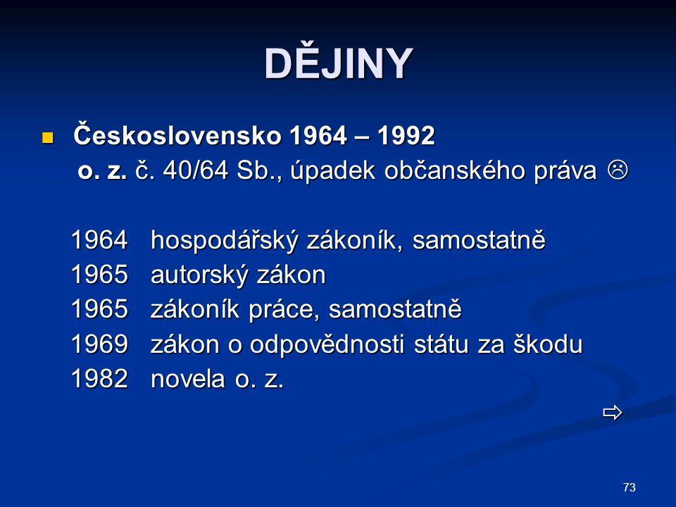 73 DĚJINY Československo 1964 – 1992 Československo 1964 – 1992 o. z. č. 40/64 Sb., úpadek občanského práva  o. z. č. 40/64 Sb., úpadek občanského pr