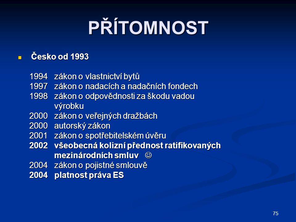 75 PŘÍTOMNOST Česko od 1993 Česko od 1993 1994 zákon o vlastnictví bytů 1994 zákon o vlastnictví bytů 1997 zákon o nadacích a nadačních fondech 1997 z