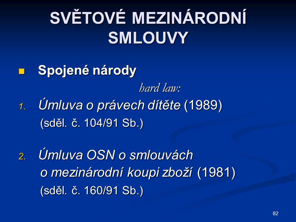 82 SVĚTOVÉ MEZINÁRODNÍ SMLOUVY Spojené národy Spojené národy hard law: hard law: 1. Úmluva o právech dítěte (1989) (sděl. č. 104/91 Sb.) (sděl. č. 104