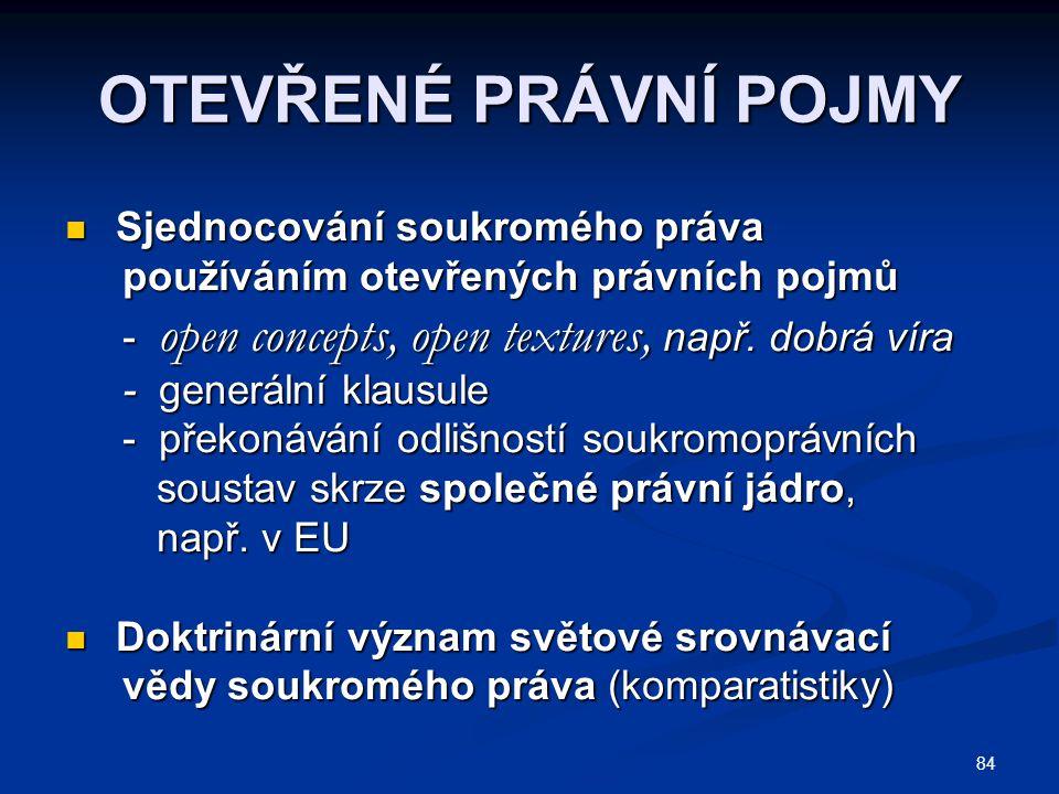 84 OTEVŘENÉ PRÁVNÍ POJMY Sjednocování soukromého práva Sjednocování soukromého práva používáním otevřených právních pojmů používáním otevřených právní