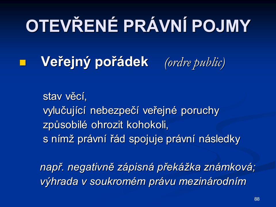 88 OTEVŘENÉ PRÁVNÍ POJMY Veřejný pořádek (ordre public) Veřejný pořádek (ordre public) stav věcí, stav věcí, vylučující nebezpečí veřejné poruchy vylu