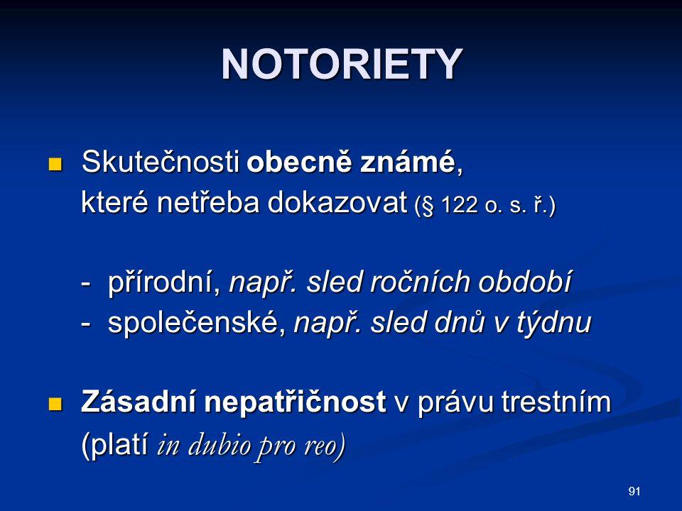 91 NOTORIETY Skutečnosti obecně známé, Skutečnosti obecně známé, které netřeba dokazovat (§ 122 o. s. ř.) které netřeba dokazovat (§ 122 o. s. ř.) - p