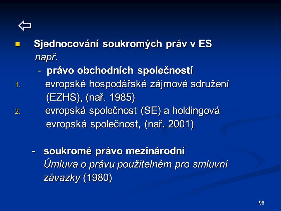 96  Sjednocování soukromých práv v ES Sjednocování soukromých práv v ES např. např. - právo obchodních společností - právo obchodních společností 1.