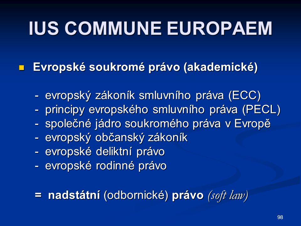 98 IUS COMMUNE EUROPAEM Evropské soukromé právo (akademické) Evropské soukromé právo (akademické) - evropský zákoník smluvního práva (ECC) - evropský