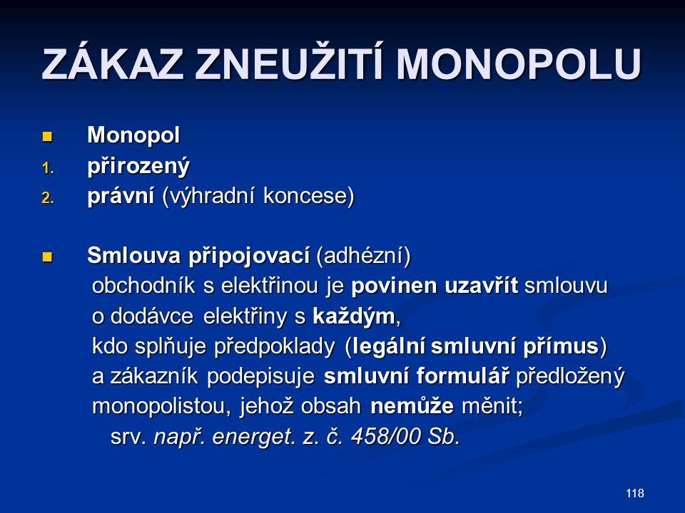 118 ZÁKAZ ZNEUŽITÍ MONOPOLU Monopol Monopol 1.přirozený 2.