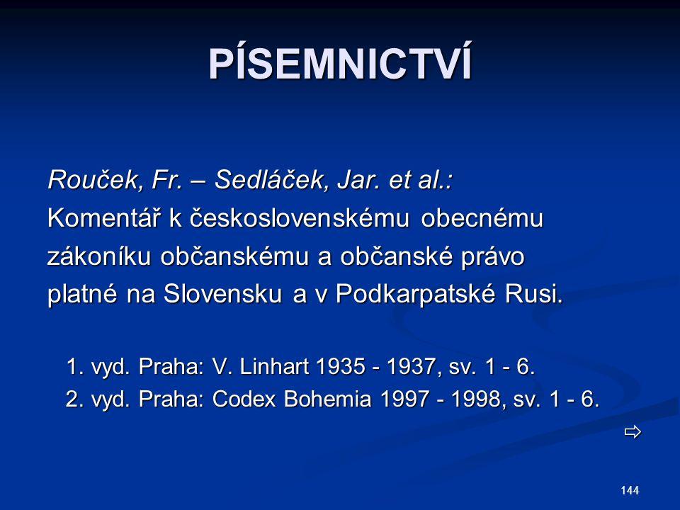 144 PÍSEMNICTVÍ Rouček, Fr.– Sedláček, Jar.