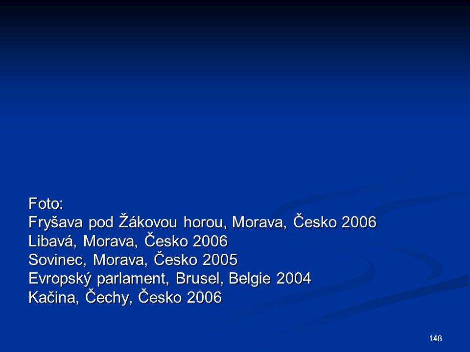 148 Foto: Fryšava pod Žákovou horou, Morava, Česko 2006 Libavá, Morava, Česko 2006 Sovinec, Morava, Česko 2005 Evropský parlament, Brusel, Belgie 2004 Kačina, Čechy, Česko 2006