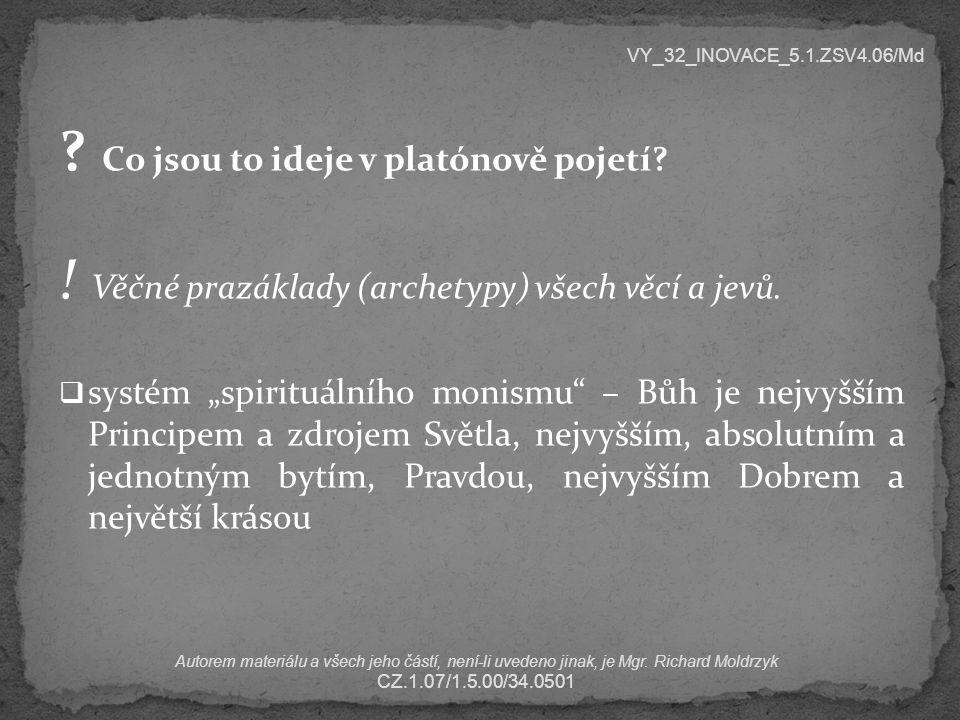 """? Co jsou to ideje v platónově pojetí? ! Věčné prazáklady (archetypy) všech věcí a jevů.  systém """"spirituálního monismu"""" – Bůh je nejvyšším Principem"""