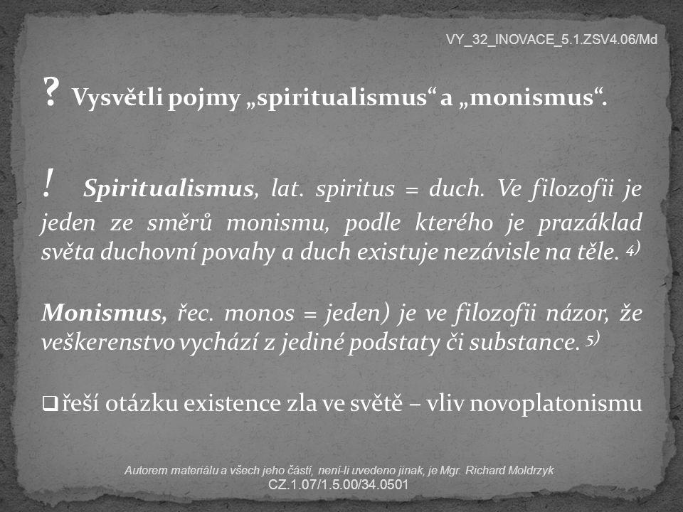 """? Vysvětli pojmy """"spiritualismus"""" a """"monismus"""". ! Spiritualismus, lat. spiritus = duch. Ve filozofii je jeden ze směrů monismu, podle kterého je prazá"""