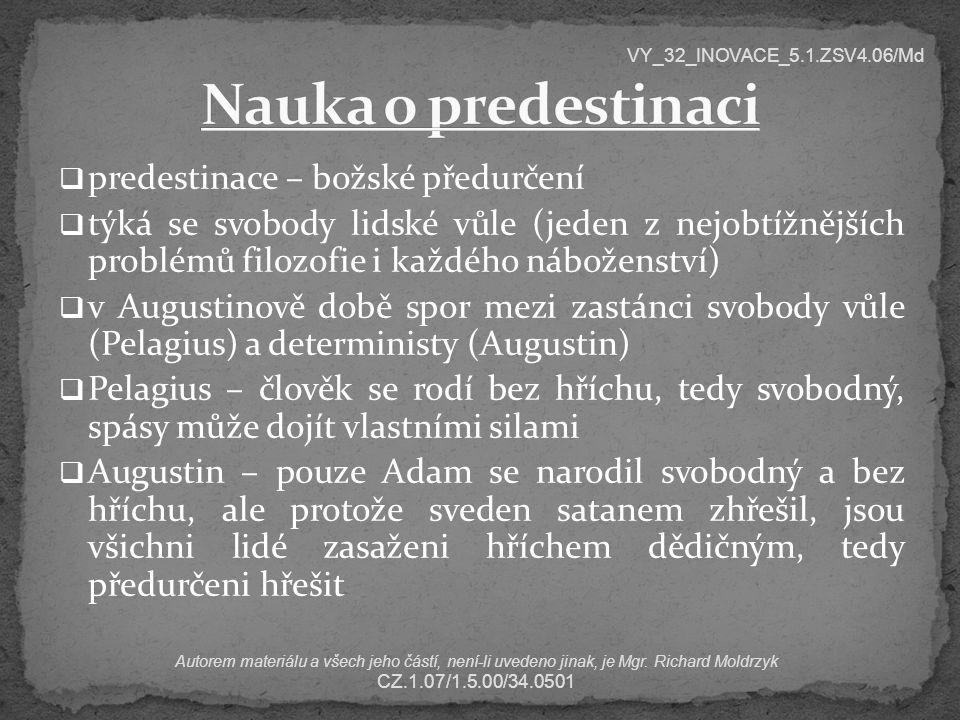  predestinace – božské předurčení  týká se svobody lidské vůle (jeden z nejobtížnějších problémů filozofie i každého náboženství)  v Augustinově do