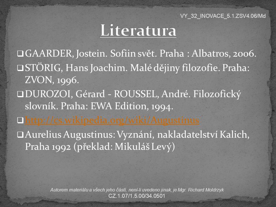  GAARDER, Jostein. Sofiin svět. Praha : Albatros, 2006.  STÖRIG, Hans Joachim. Malé dějiny filozofie. Praha: ZVON, 1996.  DUROZOI, Gérard - ROUSSEL